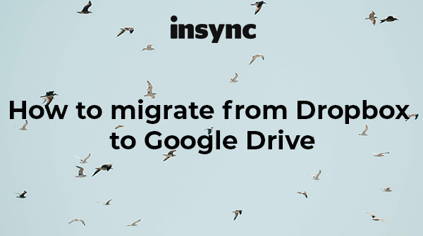 How to migrate from Dropbox to Google Drive